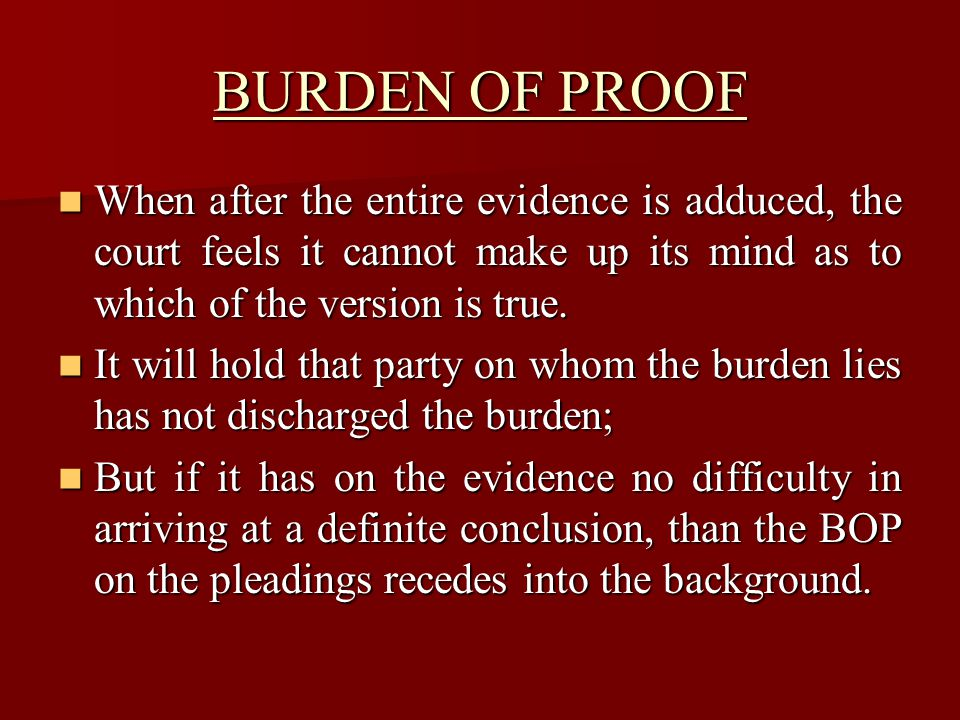 ONUS OF PROOF The question of onus of proof loose its importance when relevant evidence has been adduced and placed on the record.