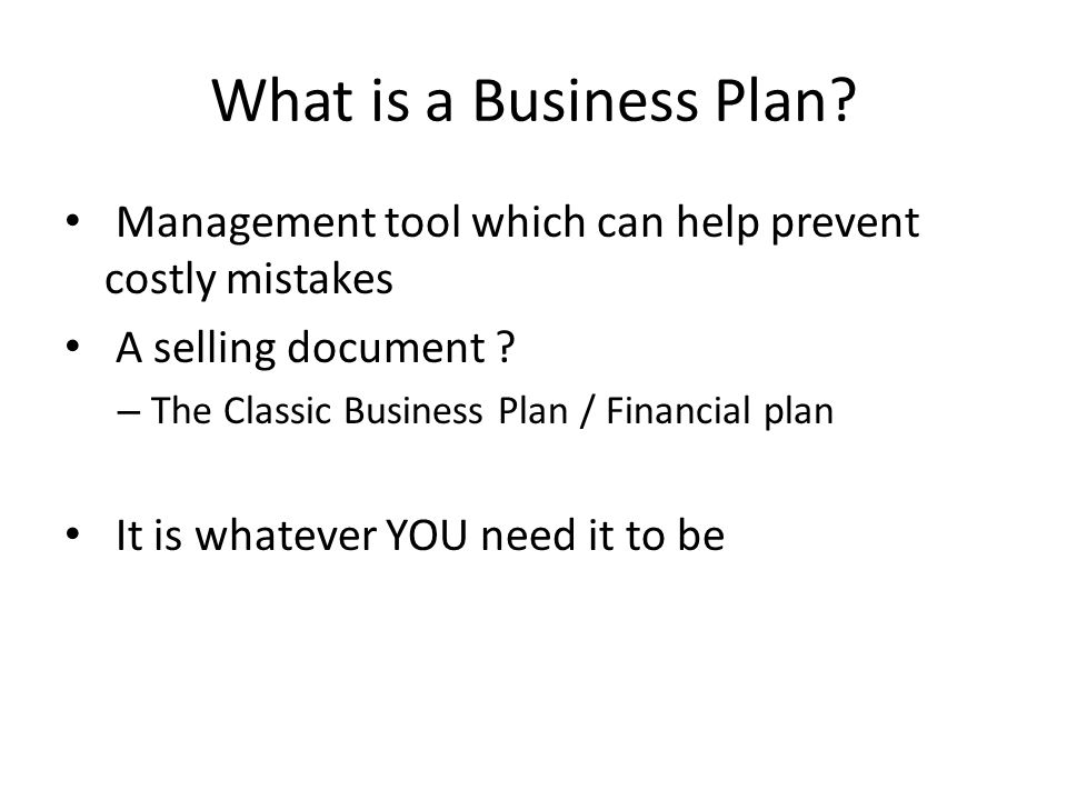 Finance can be a Key Objective (of writing a plan) Lender needs to be convinced of being repaid Instil confidence re management team Demonstrate there is a good market Sell the Idea and the Team