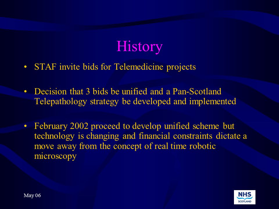 May 06 By Autumn 2002 Pathology facing a number of challenges including dearth of consultants to fill posts and drive towards increasing subspecialisation Strategic concept of an internet-based virtual department of Pathology for Scotland (PATHALBA) Development of Scottish Pathology Network Agreement that Network manager would assist in implementation of Pathalba Project History