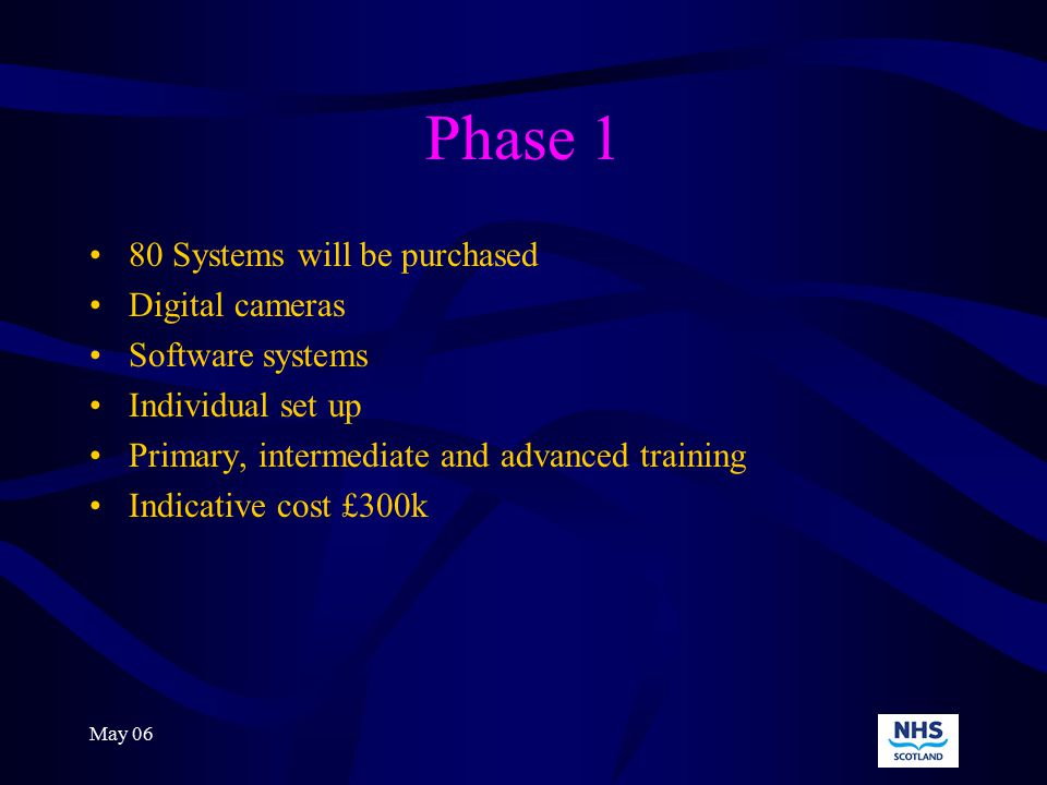 May 06 Project Plan Scoping exercise Oct/Nov 05 Paper agreed at Pathalba Board Jan 06 Tender for Phase 1 Issued Mar 06 Tender Closing Date 08 May 06 Delivery of systems by Summer 06 Phase 2 delivery by Late 2007