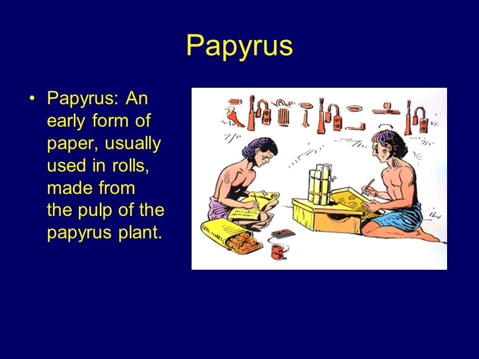 Early papyrus scrolls were inscribed with primitive letters to record stories of a culture or census data.