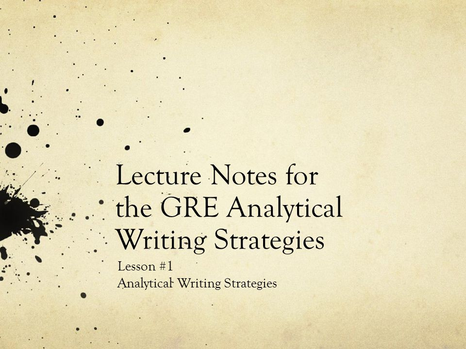 Analytical Writing This portion of the GRE test measures two things: Your critical thinking ability Your written communications skills Strong analytical thinking and writing ability are critical to success in any graduate course.