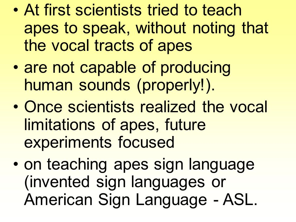 One of the most famous experiments began in 1972, when Francine Patterson began teaching ASL to a gorilla named Koko.