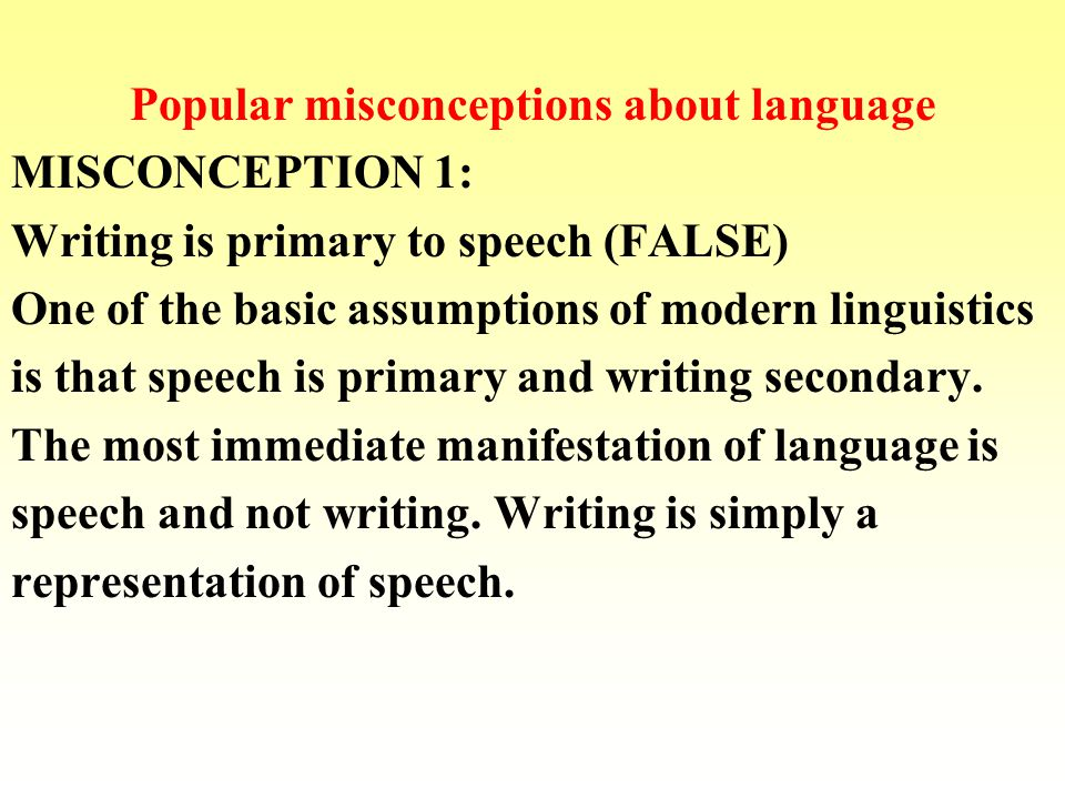 1.Writing is a later historical development than spoken language.