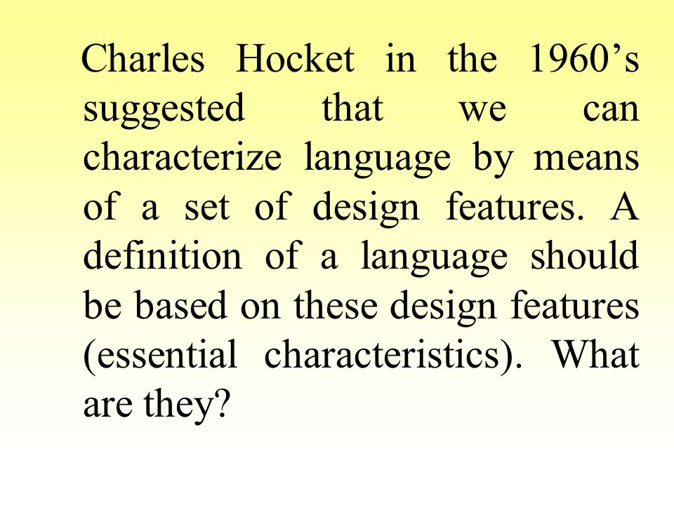 Vocal-auditory channel is perhaps the most obvious characteristics of a language.