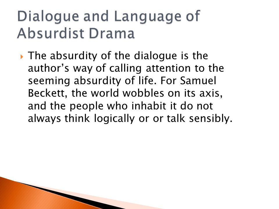  The absurdity of the dialogue is the author's way of calling attention to the seeming absurdity of life.