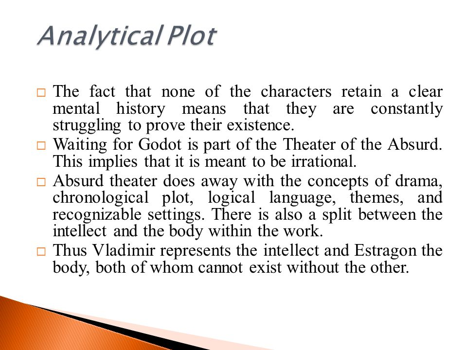  The fact that none of the characters retain a clear mental history means that they are constantly struggling to prove their existence.