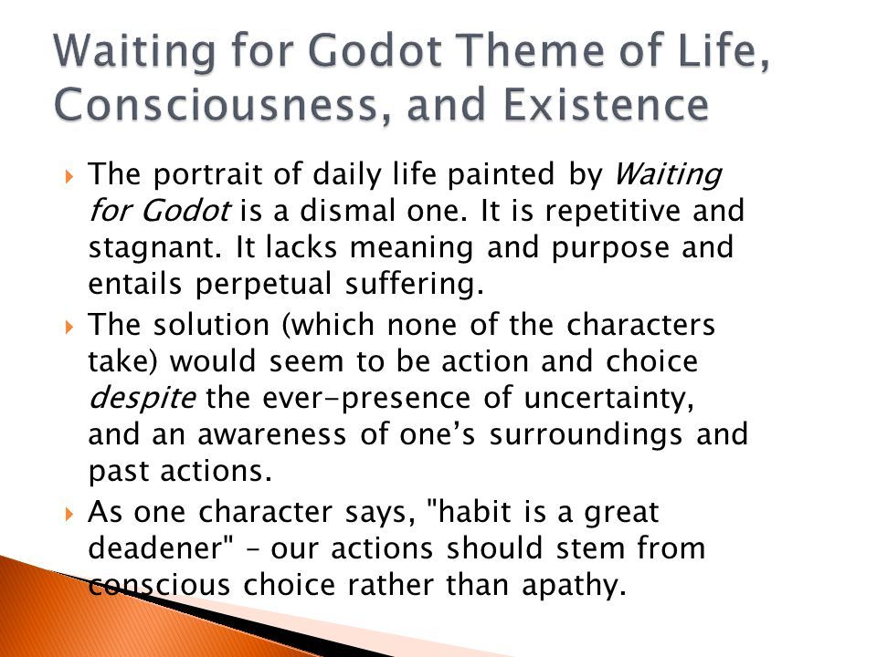  The portrait of daily life painted by Waiting for Godot is a dismal one.