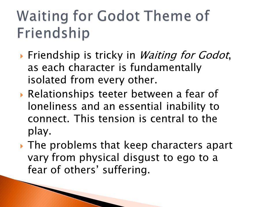  Friendship is tricky in Waiting for Godot, as each character is fundamentally isolated from every other.