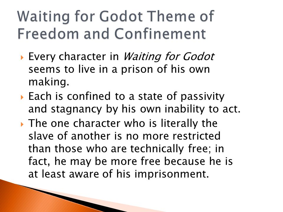  Every character in Waiting for Godot seems to live in a prison of his own making.