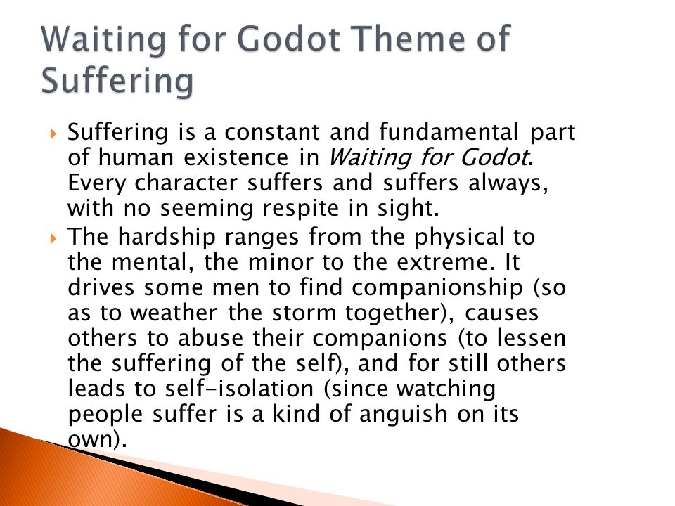  Suffering is a constant and fundamental part of human existence in Waiting for Godot.