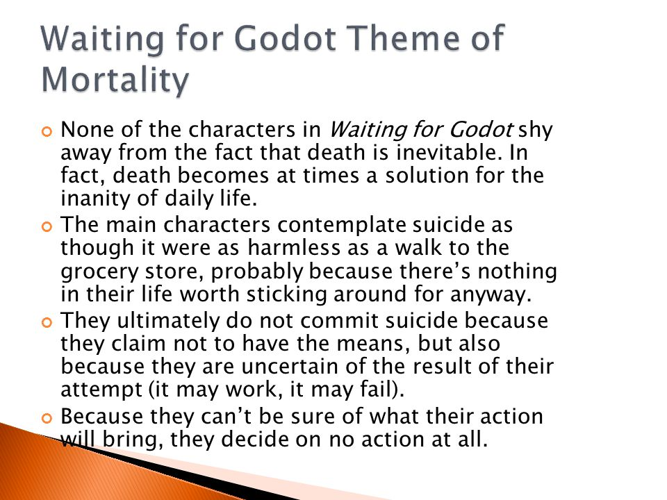 None of the characters in Waiting for Godot shy away from the fact that death is inevitable.