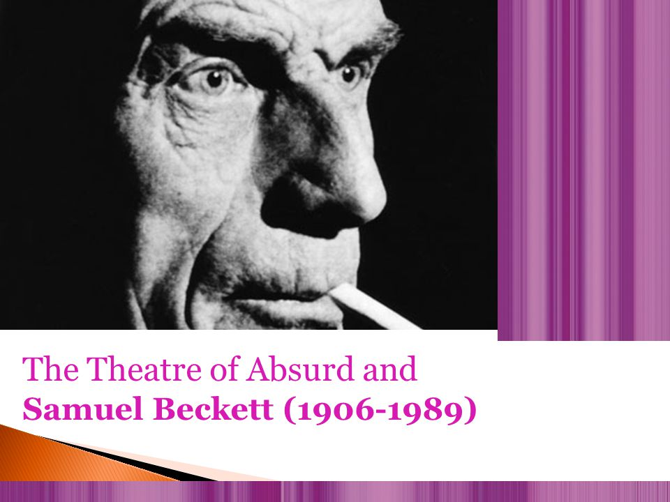 The Theatre of Absurd and Samuel Beckett (1906-1989)