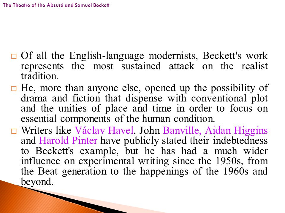  Of all the English-language modernists, Beckett s work represents the most sustained attack on the realist tradition.