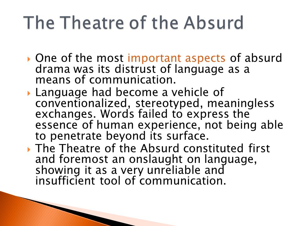  One of the most important aspects of absurd drama was its distrust of language as a means of communication.