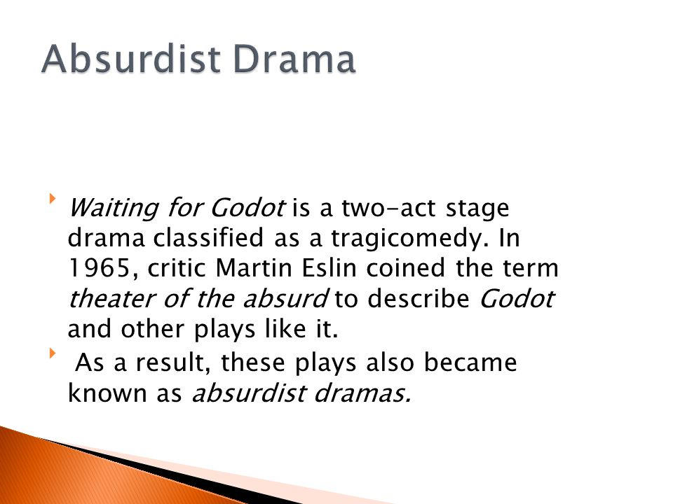 Waiting for Godot is a two-act stage drama classified as a tragicomedy.