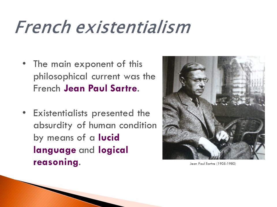 French existentialism The main exponent of this philosophical current was the French Jean Paul Sartre.
