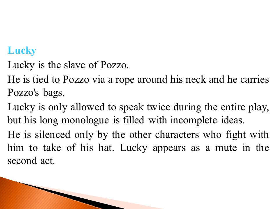 Lucky Lucky is the slave of Pozzo.