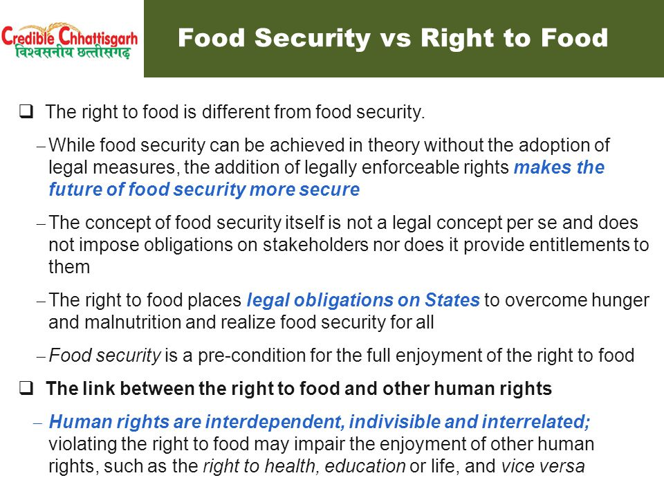  The human right to adequate food is recognized in a number of binding and non-binding international instruments.
