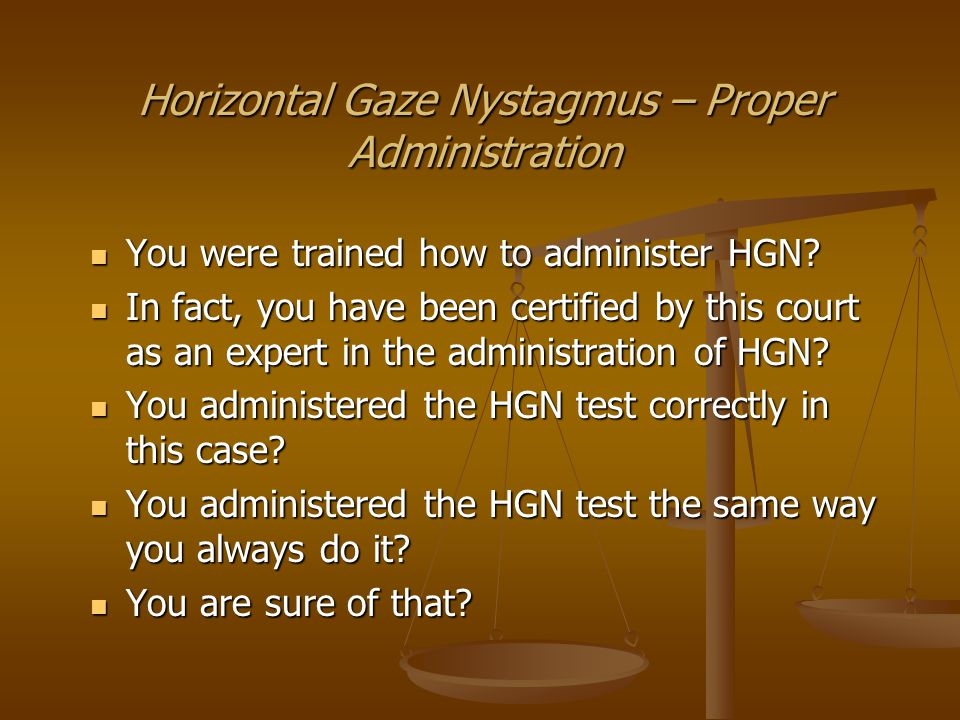Horizontal Gaze Nystagmus – Proper Administration First you have the subject remove glasses if worn .