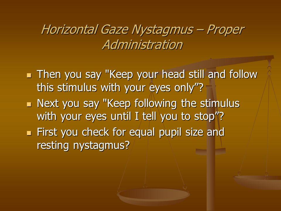 Horizontal Gaze Nystagmus – Proper Administration Next you check for equal tracking.