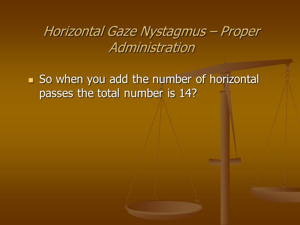 This case In this case you testified you observed 6 out of 6 clues for HGN.
