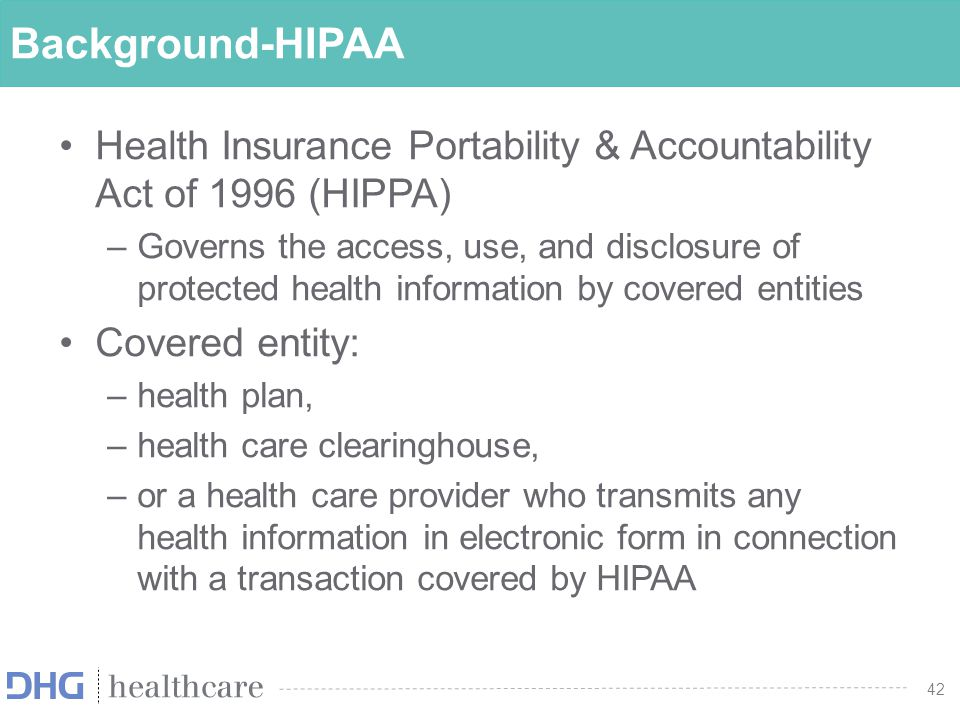 43 Background-HIPAA Protected Health Information ( PHI ): Individually identifiable health information that is transmitted or maintained in any form or medium.