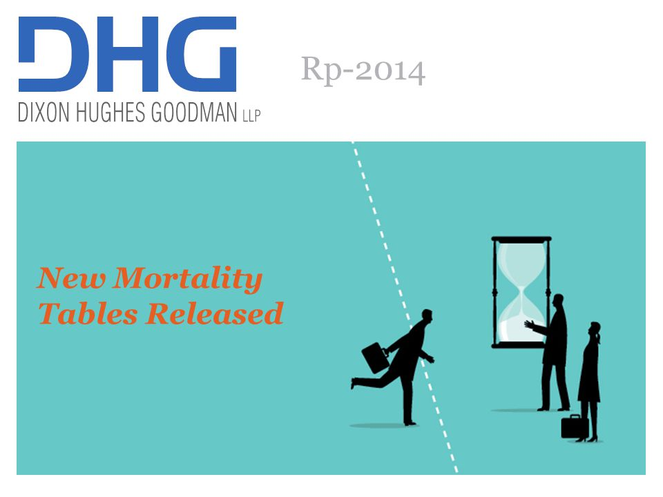 48 New RP-2014 Mortality Tables Released The Society of Actuaries released new RP- 2014 mortality tables in October 2014.