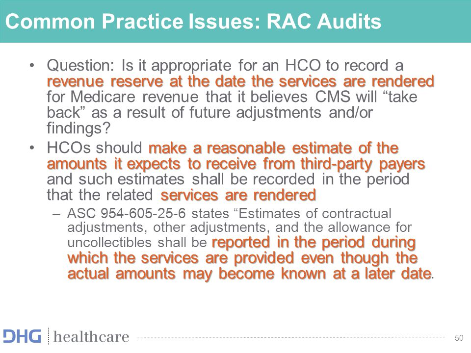 51 Common Practice Issues: RAC Audits There is significant diversity in practice on how healthcare entities are estimating and recording recoveries for claims under appeal.