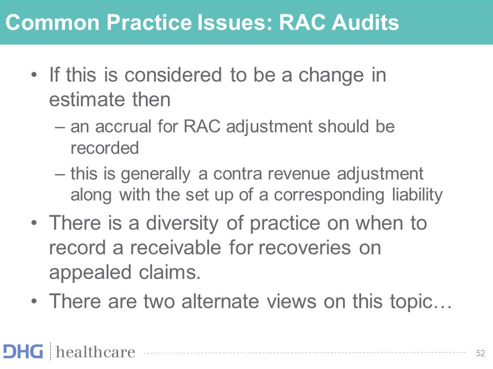 53 Common Practice Issues: RAC Audits View 1: –This view is based on ASC 450-30, Contingencies.