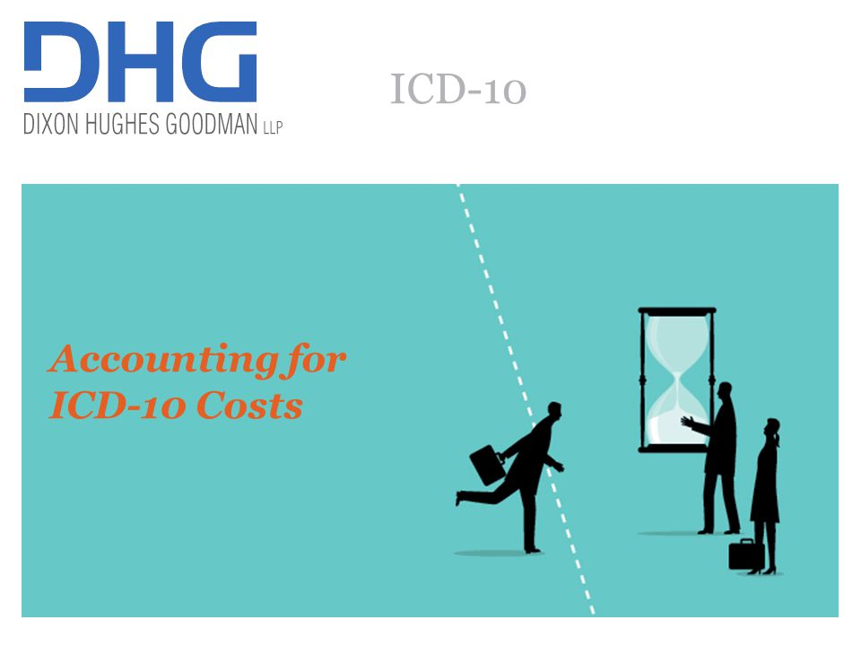 59 Accounting for Costs Incurred During Implementation of ICD-10 Effective Date –ICD-10 implementation deadline of 10/1/14 10/1/15 Impact –Costs incurred are either capitalized or expensed: Business process re-engineering - Expense as incurred Education and training of coders, clinicians, and business office personnel - Expense as incurred Project consultants - Capitalize/expense as appropriate –Allocate contract price to project components based on relative fair values, then treat accordingly Modification and replacement of billing and medical records information systems - Capitalize/expense as appropriate