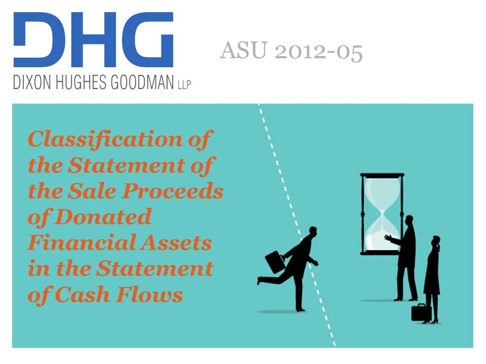 66 ASU 2012-05: Not-for-Profit Entities: Classification of the Sale Proceeds of Donated Financial Assets in the Statement of Cash Flows Affects entities within the scope of ASC 958 that accept donated financial entities Not-for-profit entities receive donations in many forms, including various types of financial assets (e.g., equity and debt securities, partnership interests).