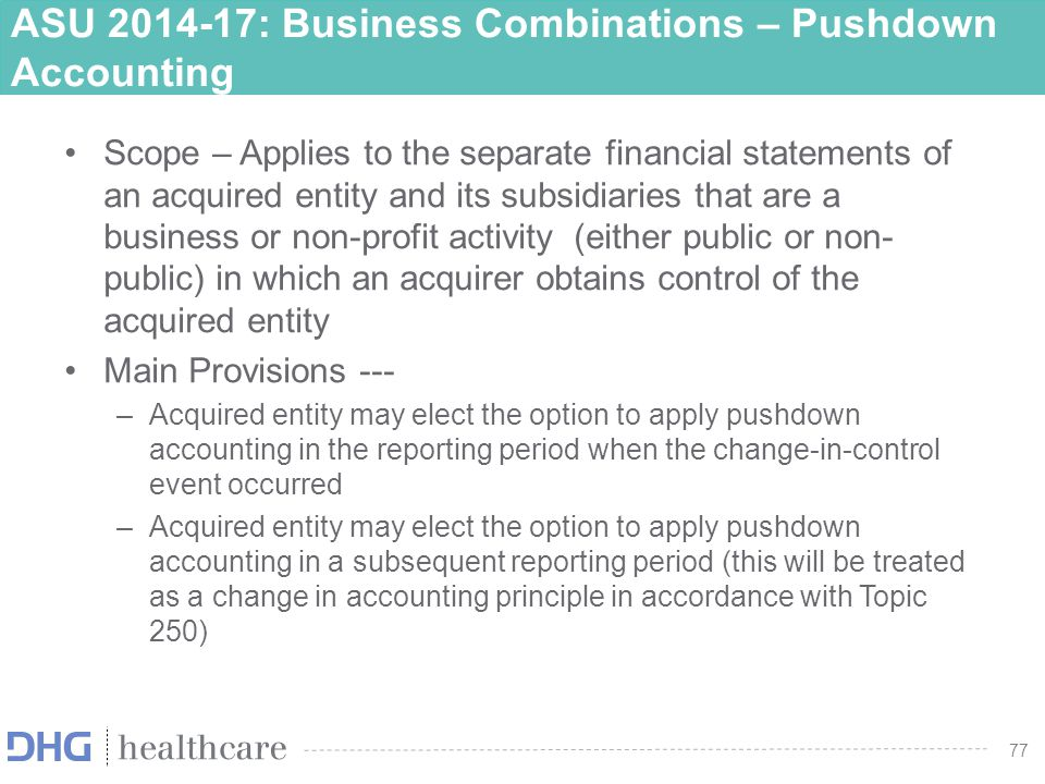 78 ASU 2014-17: Business Combinations – Pushdown Accounting An acquirer can obtain control in a variety of ways: a)transferring cash or other assets b)incurring liabilities c)issuing equity interests d)providing more than one type of consideration e)W/O transferring consideration, including by contract alone