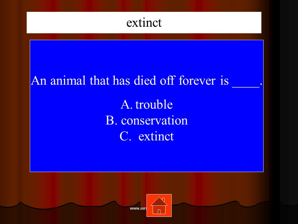 www.mrsziruolo.com An animal that has died off forever is ____.