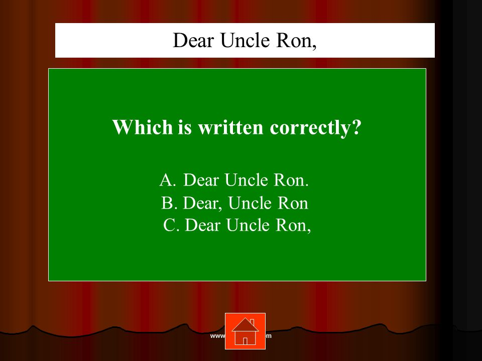 www.mrsziruolo.com Which is written correctly.A.Dear Uncle Ron.