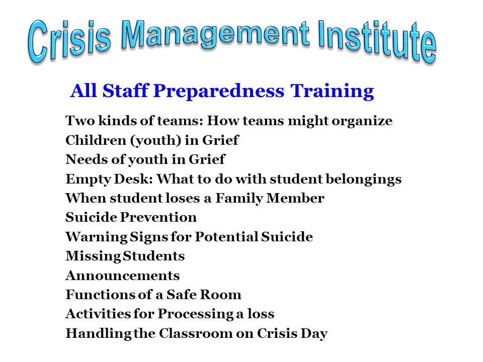 All Staff Preparedness Training Guidelines for Teachers on Crisis Day Memory Events Effects of Trauma for Individuals Prevention of Trauma Follow-up for Staff and Students Self Care Managing the Media Signs of Need for Professional Help Identifying Depression in Students Terminal Illness (Anticipatory Grief)