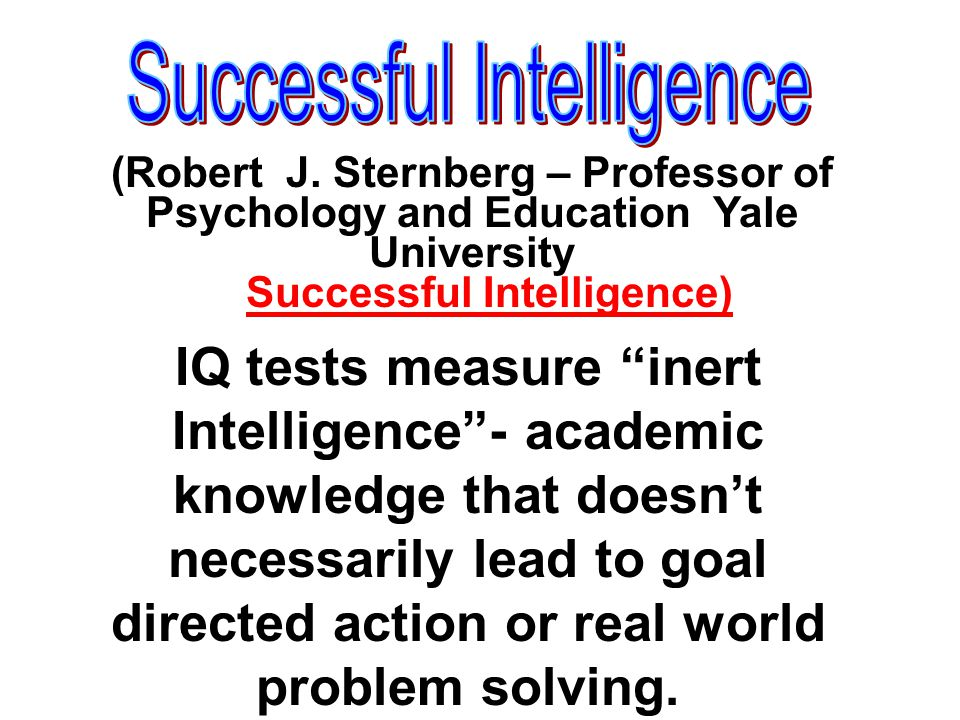 Academic (Analytical) Emotional (Creative) Actionable (Practical) (Robert J.