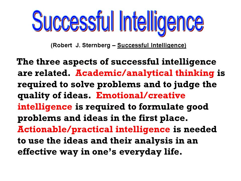 Successful intelligence is most effective when it balances all three of its academic, emotional, and actionable aspects.