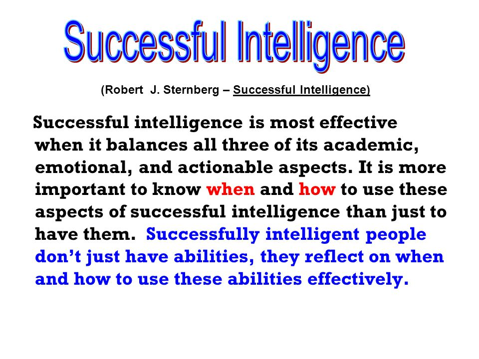 Successfully intelligent people: 1.motivate themselves.