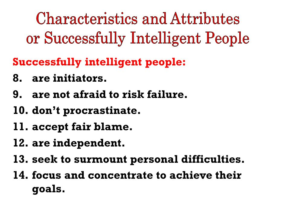 Successfully intelligent people: 15.have the ability to delay gratification.