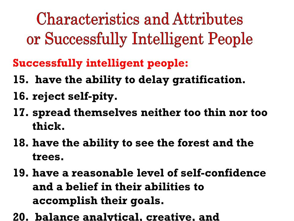 YOU are the only one in control of developing these successfully intelligent qualities!