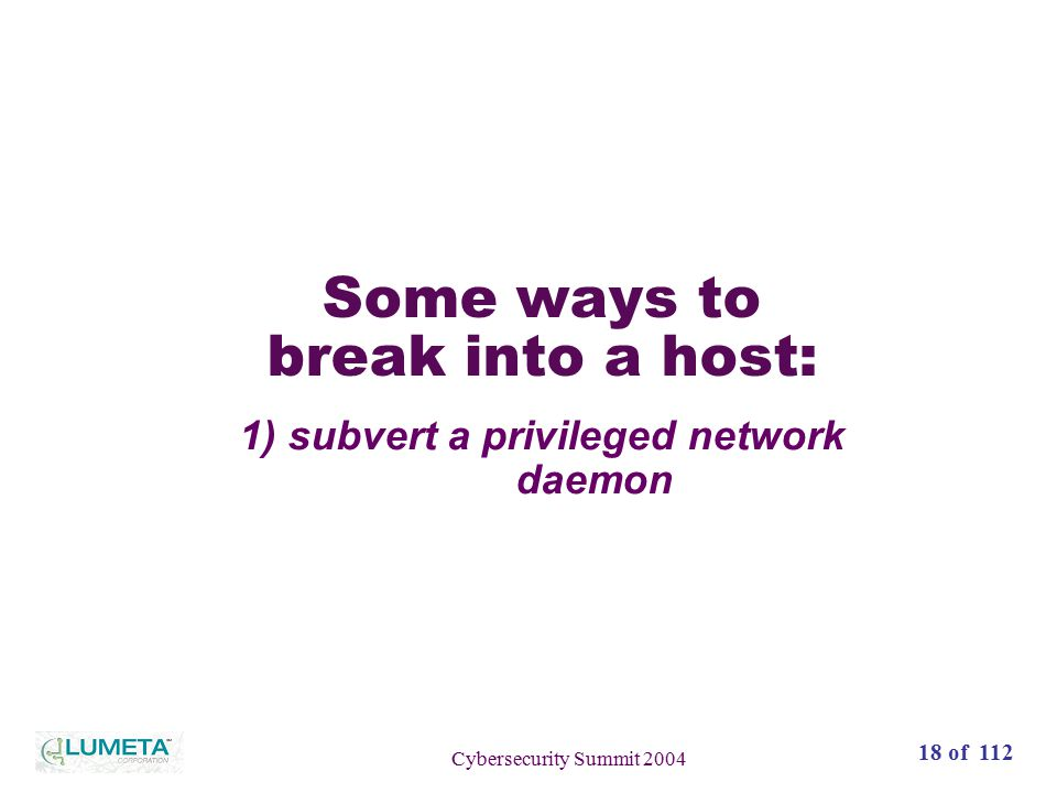19 of 111 Cybersecurity Summit 2004 Subvert a privileged network daemon Kernel User programs TCP/ IP Network daemon