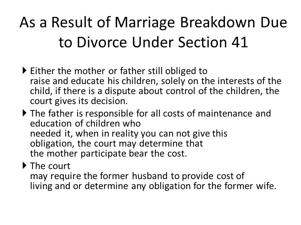 As a Result of Marriage Breakdown Due to Divorce Under Section 41  Either the mother or father still obliged to raise and educate his children, solely on the interests of the child, if there is a dispute about control of the children, the court gives its decision.