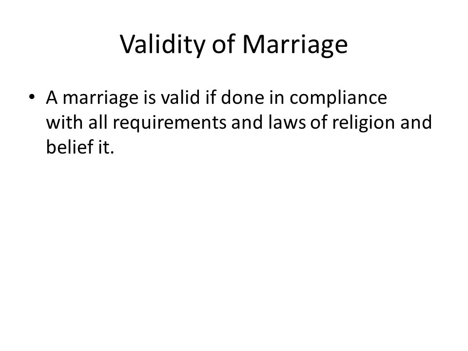 Validity of Marriage A marriage is valid if done in compliance with all requirements and laws of religion and belief it.