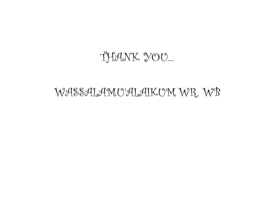 THANK YOU... WASSALAMU'ALAIKUM WR. WB