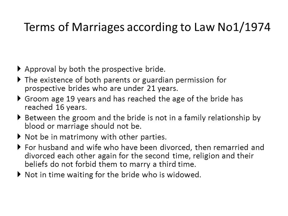 Terms of Marriages according to Law No1/1974  Approval by both the prospective bride.