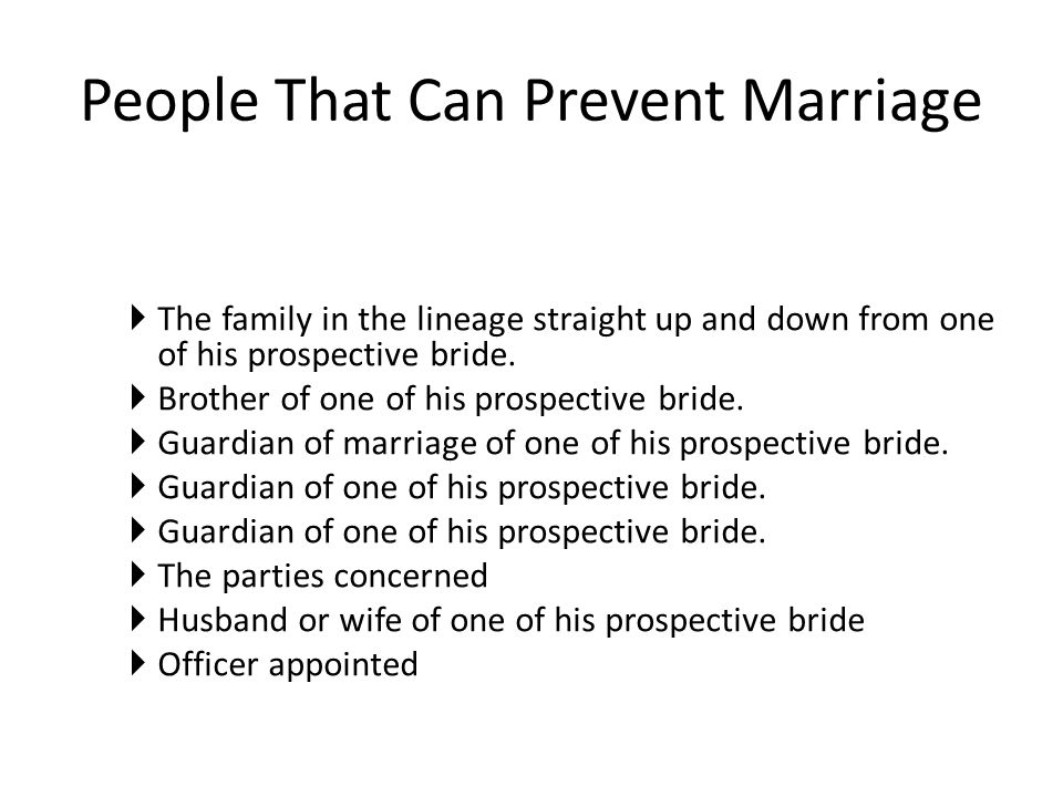 People That Can Prevent Marriage  The family in the lineage straight up and down from one of his prospective bride.
