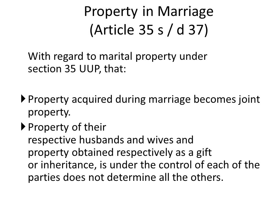 Property in Marriage (Article 35 s / d 37) With regard to marital property under section 35 UUP, that:  Property acquired during marriage becomes joint property.