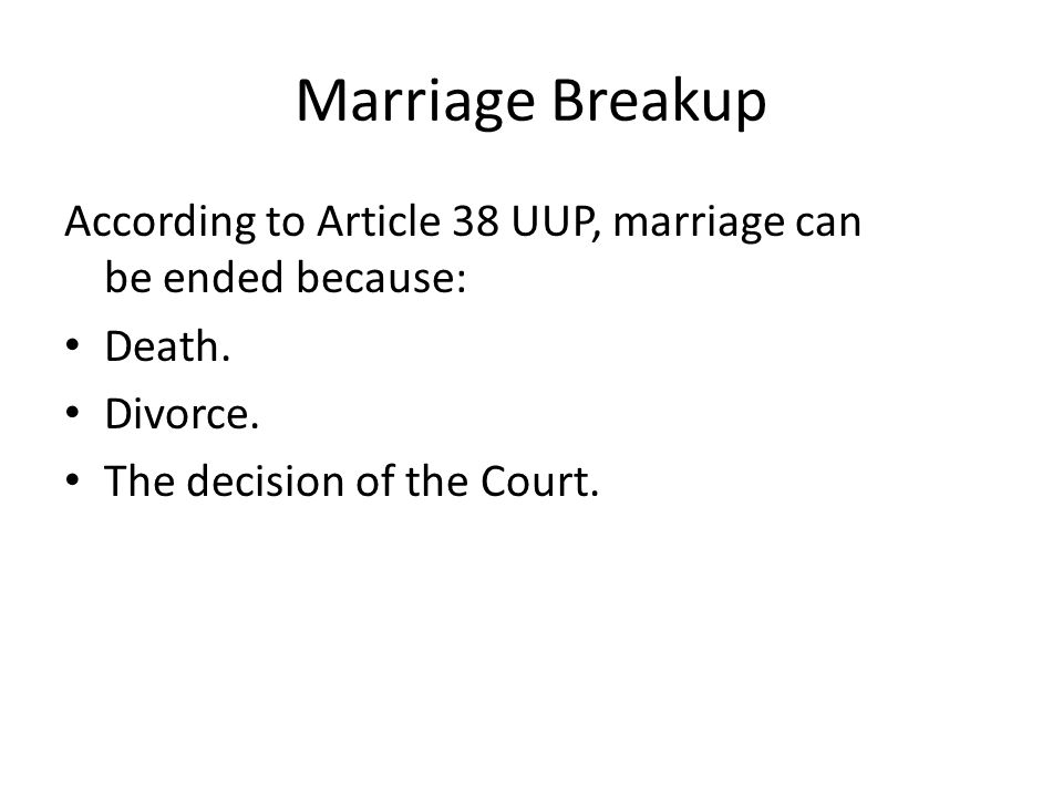 Marriage Breakup According to Article 38 UUP, marriage can be ended because: Death.