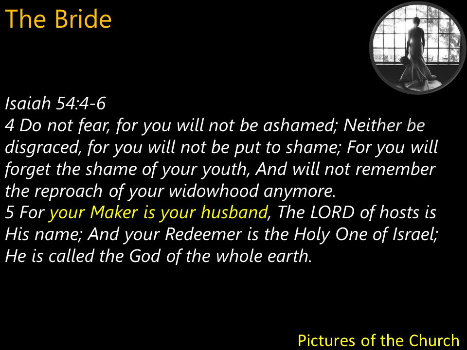 Isaiah 54:4-6 Like a woman forsaken Like a youthful wife 6 For the LORD has called you Like a woman forsaken and grieved in spirit, Like a youthful wife when you were refused, Says your God.